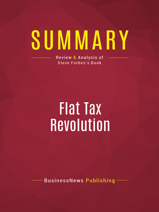 Summary of Flat Tax Revolution (eBook): Using a Postcard to Abolish the IRS--Steve Forbes