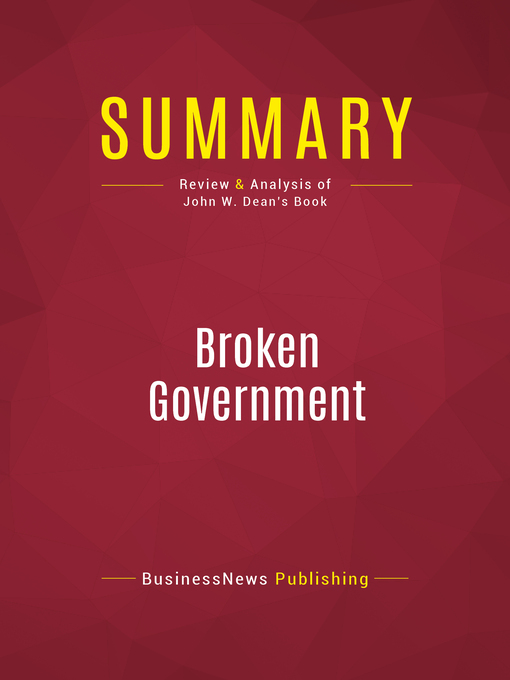 Summary of Broken Government (eBook): How Republican Rule Destroyed the Legislative, Executive, and Judicial Branches--John W. Dean