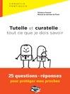 Tutelle et curatelle (eBook): tout ce que je dois savoir 25 questions-réponses pour protéger mes proches