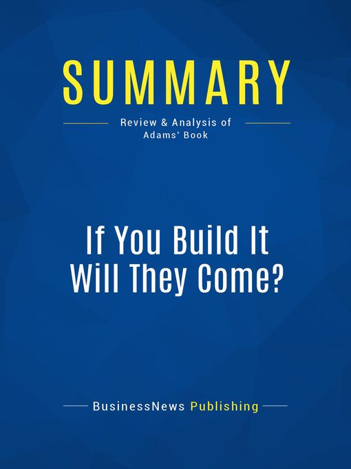Summary (eBook): If You Build It Will They Come?--Rob Adams