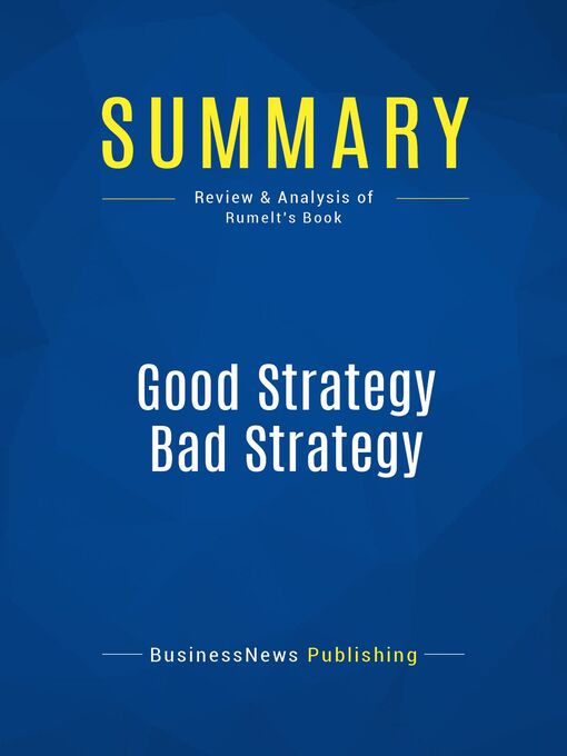 Summary (eBook): Good Strategy Bad Strategy--Richard Rumelt: The Difference and Why It Matters