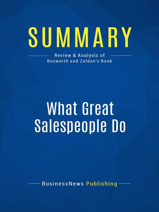 Summary (eBook): What Great Salespeople Do--Michael Bosworth and Ben Zoldan: The Science of Selling Through Emotional Connection and the Power of Story