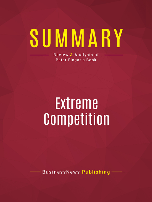 Summary of Extreme Competition (eBook): Innovation and the Great 21st Century Business Reformation--Peter Fingar