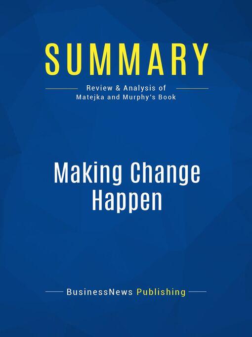 Summary (eBook): Making Change Happen--Ken Matejka and Al Murphy: On Time, On Target, On Budget