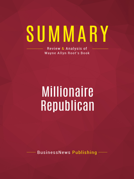 Summary of Millionaire Republican (eBook): Why Rich Republicans Get Rich--And How You Can Too!--Wayne Allyn Root