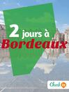 2 jours à Bordeaux (eBook): Des cartes, des bons plans et les itinéraires indispensables