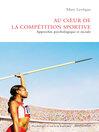 Au coeur de la compétition sportive (eBook): Approches psychologique et sociale