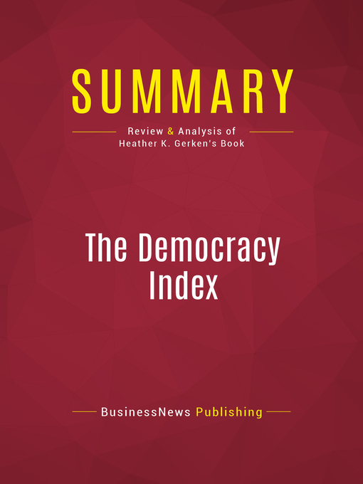 Summary of the Democracy Index (eBook): How Human Psychology Drives the Economy, and Why It Matters for Global Capitalism--Heather K. Gerken