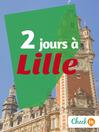 2 jours à Lille (eBook): Des cartes, des bons plans et les itinéraires indispensables