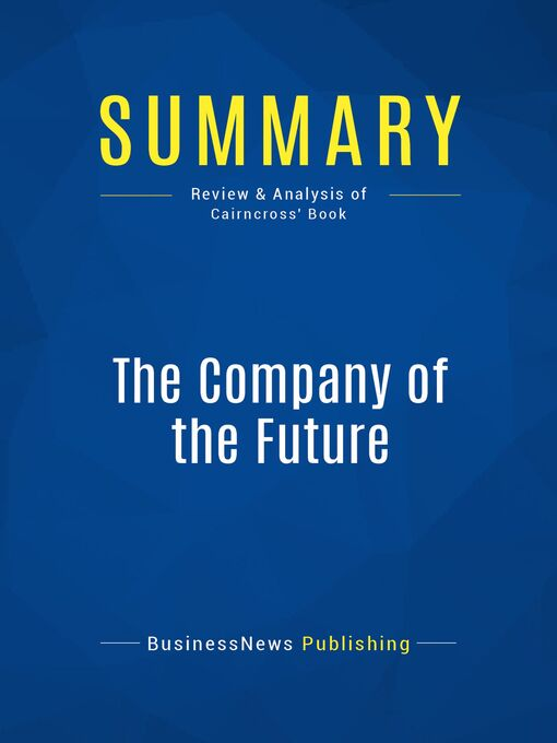 Summary (eBook): The Company Of The Future--Frances Cairncross: How the Communications Revolution is Changing Management
