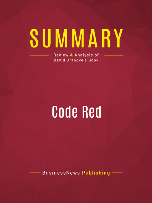 Summary of Code Red (eBook): An Economist Explains How to Revive the Healthcare System Without Destroying It--David Dranove