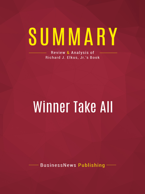 Summary of Winner Take All (eBook): How Competitiveness Shapes the Fate of Nations--Richard J. Elkus, Jr.