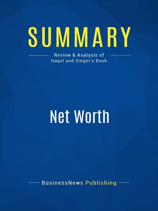 Summary (eBook): Net Worth--John Hagel Iii, Marc Singer: Shaping Markets When Customers Make the Rules
