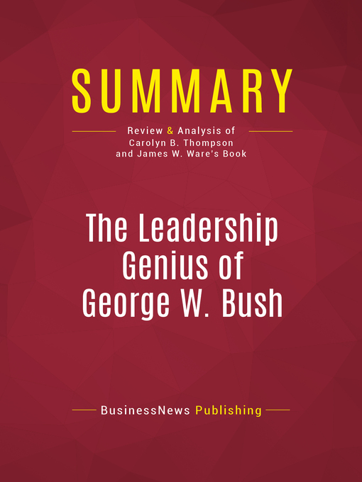 Summary of the Leadership Genius of George W. Bush (eBook): 10 Commonsense Lessons from the Commander in Chief--Carolyn B. Thompson & James W. Ware