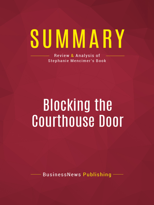 Summary of Blocking the Courthouse Door (eBook): How the Republican Party and Its Corporate Allies are Taking Away Your Right to Sue--Stephanie Mencimer