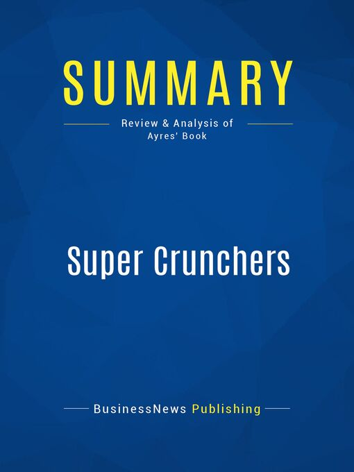 Summary (eBook): Super Crunchers--Ian Ayres: Why Thinking-By-Numbers Is The New Way To Be Smart