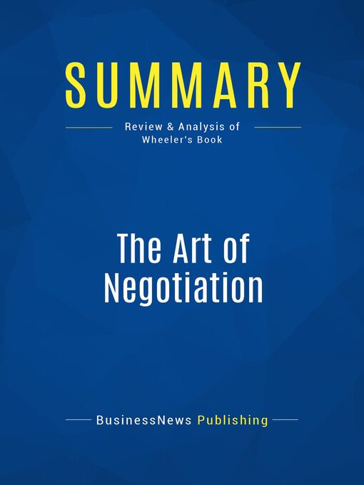 Summary (eBook): The Art Of Negotiation--Michael Wheeler: How to Improvise Agreement in a Chaotic World