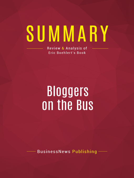Summary of Bloggers on the Bus (eBook): How the Internet Changed Politics and the Press--Eric Boehlert
