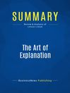 Summary (eBook): The Art Of Explanation--Lee Lefever: Making Your Ideas, Products, and Services Easier to Understand