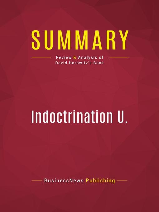 Summary of Indoctrination U. (eBook): The Left's War Against Academic Freedom--David Horowitz
