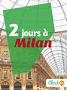 2 jours à Milan (eBook): Un guide touristique avec des cartes, des bons plans et les itinéraires indispensables