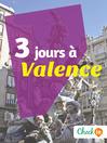 3 jours à Valence (eBook): Un guide touristique avec des cartes, des bons plans et les itinéraires indispensables
