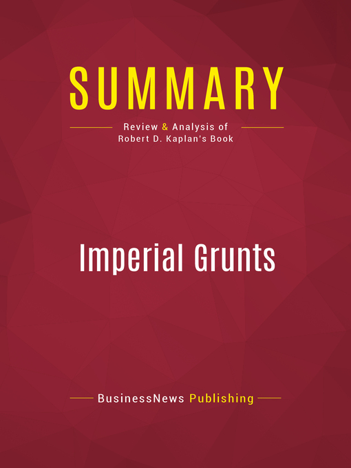 Summary of Imperial Grunts (eBook): The American Military on the Ground--Robert D. Kaplan