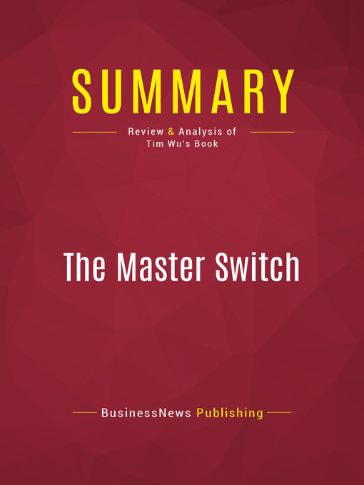 Summary of the Master Switch (eBook): The Rise and Fall of Information Empires--Tim Wu
