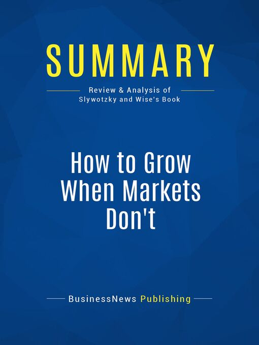 Summary (eBook): How To Grow When Markets Don't--Adrian Slywotzky and Richard Wise
