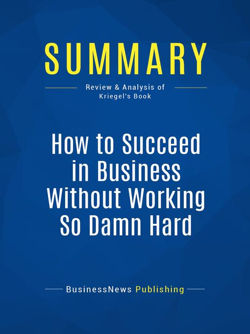 Summary (eBook): How to Succeed in Business Without Working So Damn Hard--Robert Kriegel