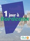 1 jour à Bordeaux (eBook): Des cartes, des bons plans et les itinéraires indispensables