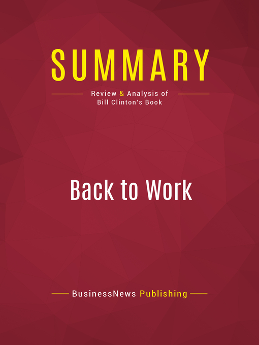 Summary of Back to Work (eBook): Why We Need Smart Government for a Strong Econony--BILL CLINTON