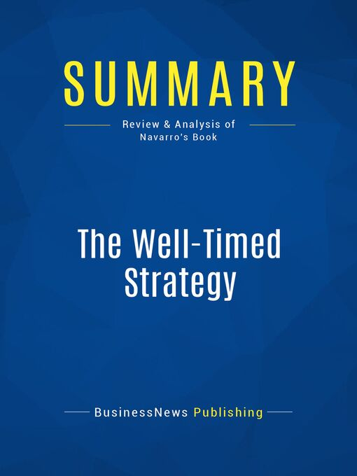 Summary (eBook): The Welltimed Strategy--Peter Navarro: Managing the Business Cycle for Competitive Advantage