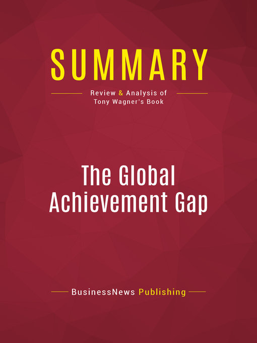 Summary of the Global Achievement Gap (eBook): Why Even Our Best Schools Don't Teach the New Survival Skills Our Children Need--And What We Can Do About It--Tony Wagner