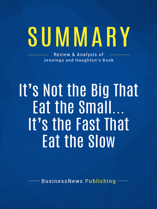Summary (eBook): It's Not The Big That Eat The Small ... It's The Fast That Eat The Slow--Jason Jennings and Laurence Haughton: How To Use Speed as a Competitive Tool in Business