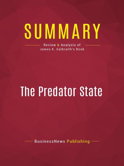 Summary of the Predator State (eBook): How Conservatives Abandoned the Free Market and Why Liberals Shoud Too--James K. Galbraith