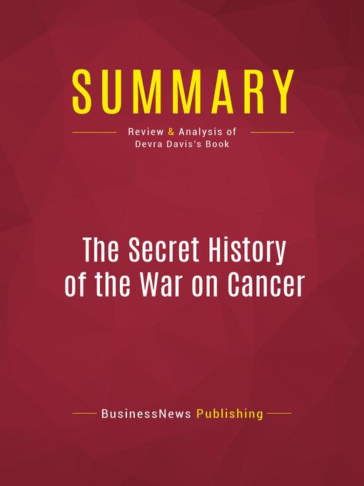 Summary of the Secret History of the War on Cancer--Devra Davis (eBook)