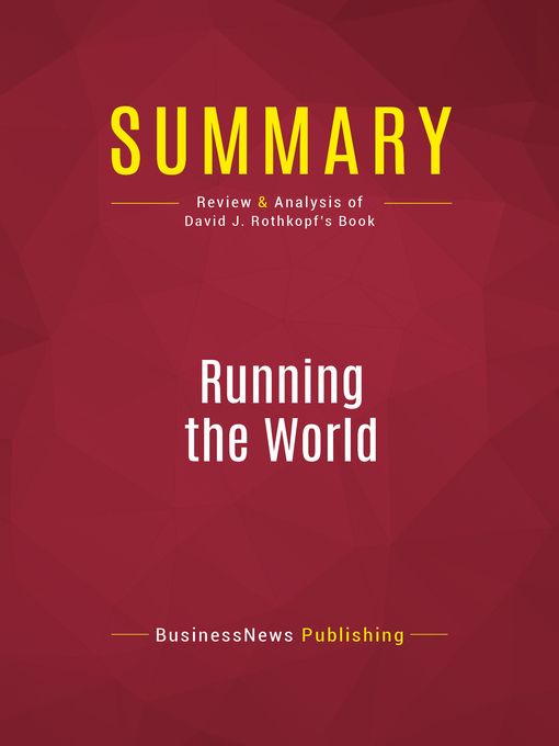 Summary of Running the World (eBook): The Inside Story of the National Security Council and the Architects of America's Power--David J. Rothkopf
