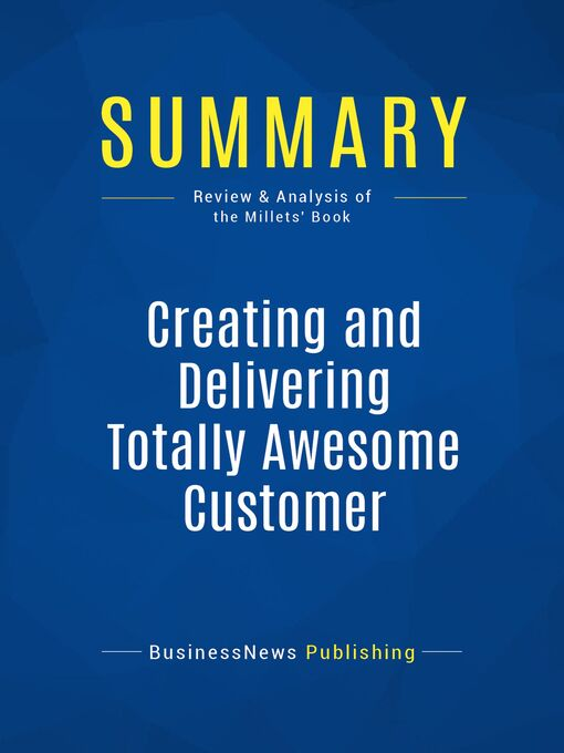 Summary (eBook): Creating and Delivering Totally Awesome Customer Experiences--Gary Millet and Blaine Millet