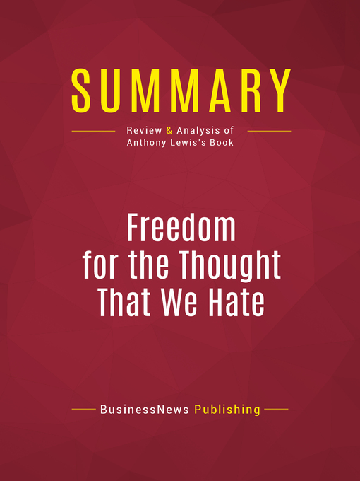 Summary of Freedom for the Thought That We Hate (eBook): A Biography of the First Amendment--Anthony Lewis