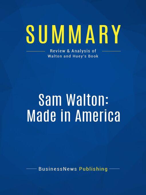 Summary (eBook): Sam Walton: Made In America--Sam Walton With Richard Huey: The Story of America's Richest Man