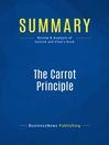 Summary (eBook): The Carrot Principle--Adrian Gostick and Chester Elton: How the Best Managers Use Recognition to Engage Their People, Retain Talent, and Accelerate Performance