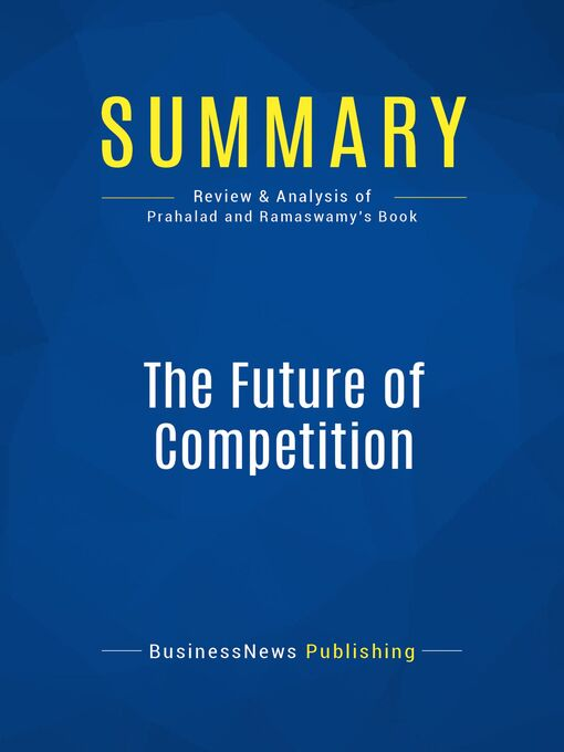 Summary (eBook): The Future Of Competition--C.K. Prahalad and Venkat Ramaswamy: Co-Creating Unique Value With Customers