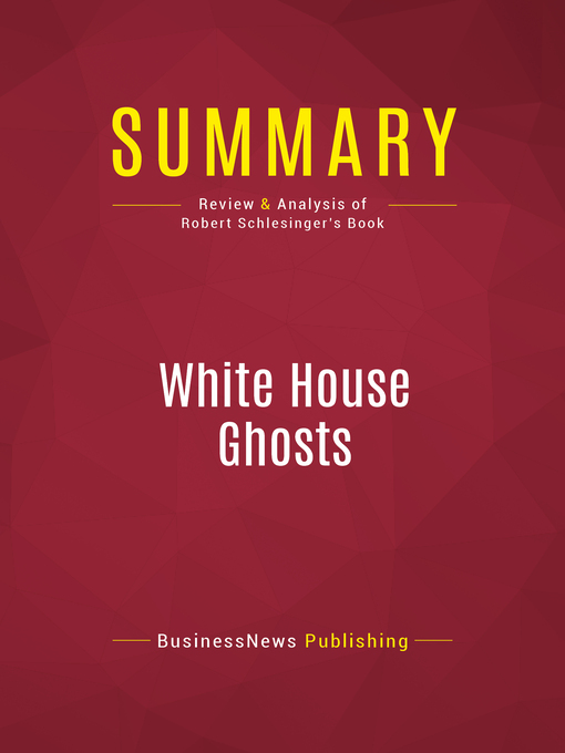 Summary of White House Ghosts (eBook): Presidents and Their Speechwriters--Robert Schlesinger