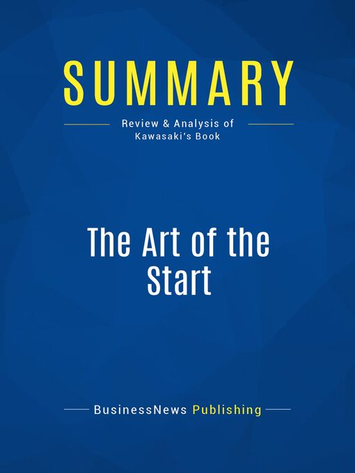 Summary (eBook): The Art of the Start--Guy Kawasaki: The Time-Tested, Battle-Hardened Guide for Anyone Starting Anything