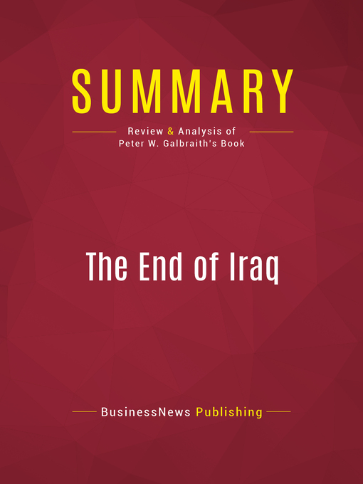 Summary of the End of Iraq (eBook): How American Incompetence Created a War Without End--Peter W. Galbraith