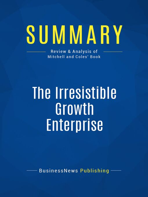 Summary (eBook): The Irresistible Growth Enterprise--Donald Mitchell and Carol Coles: Breakthrough Gains From Unstoppable Change