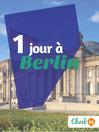 1 jour à Berlin (eBook): Un guide touristique avec des cartes, des bons plans et les itinéraires indispensables