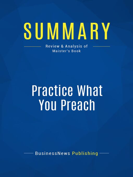 Summary (eBook): Practice What You Preach--David Maister: What Managers Must Do To Create A High Achievement Culture
