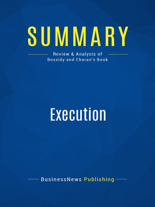 Summary (eBook): Execution--Larry Bossidy and Ram Charan: The Discipline of Getting Things Done